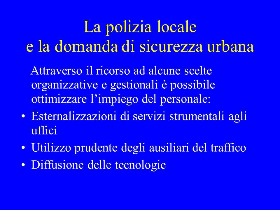 La polizia locale e la domanda di sicurezza urbana Attraverso il ricorso ad alcune scelte organizzative e gestionali è possibile ottimizzare l'impiego