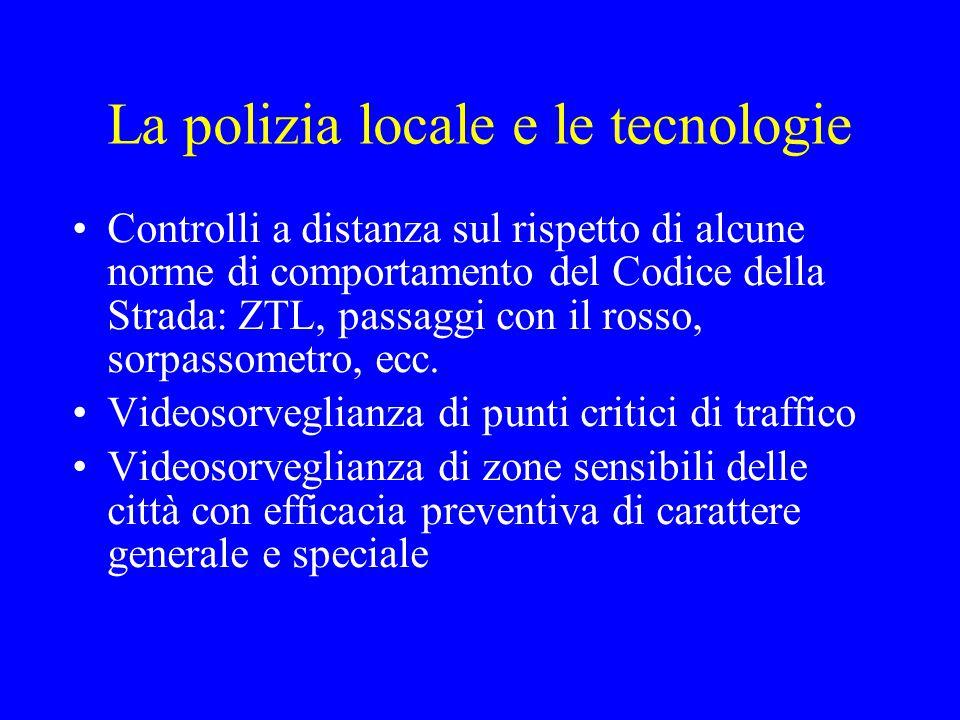 La polizia locale e le tecnologie Controlli a distanza sul rispetto di alcune norme di comportamento del Codice della Strada: ZTL, passaggi con il ros