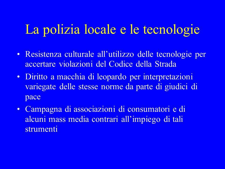 La polizia locale e le tecnologie Resistenza culturale all'utilizzo delle tecnologie per accertare violazioni del Codice della Strada Diritto a macchi