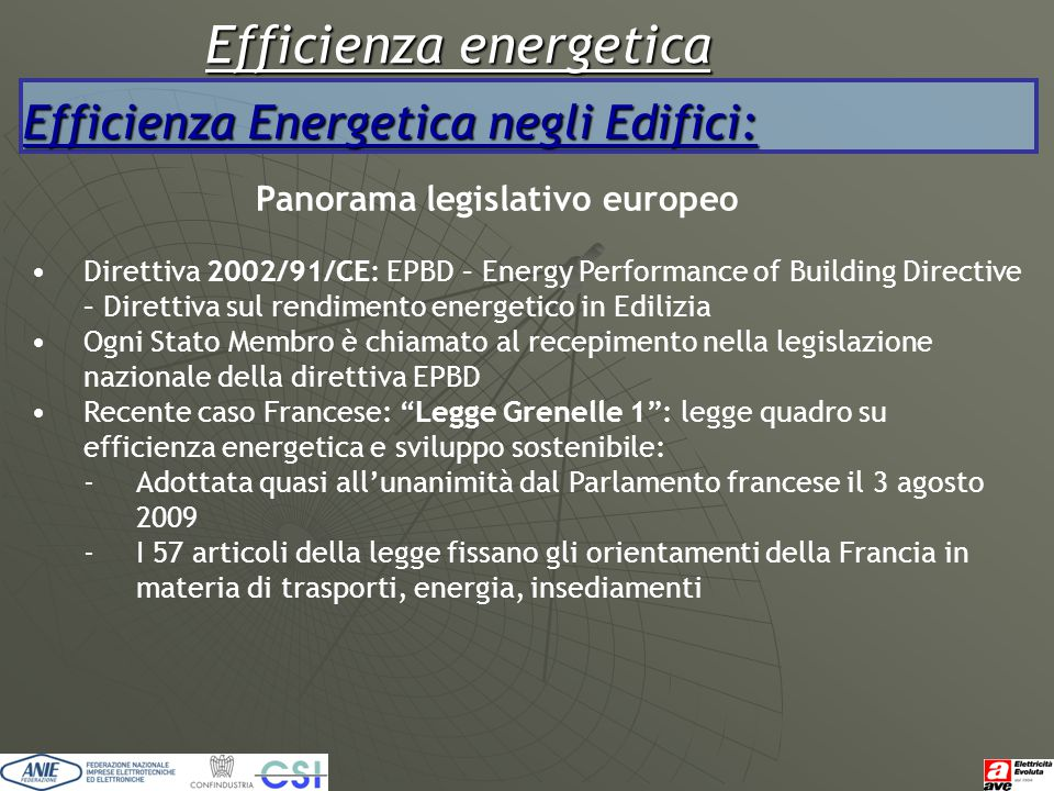 Efficienza energetica Efficienza Energetica negli Edifici: Panorama legislativo europeo Direttiva 2002/91/CE: EPBD – Energy Performance of Building Di