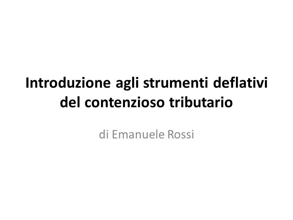 Introduzione agli strumenti deflativi del contenzioso tributario di Emanuele Rossi