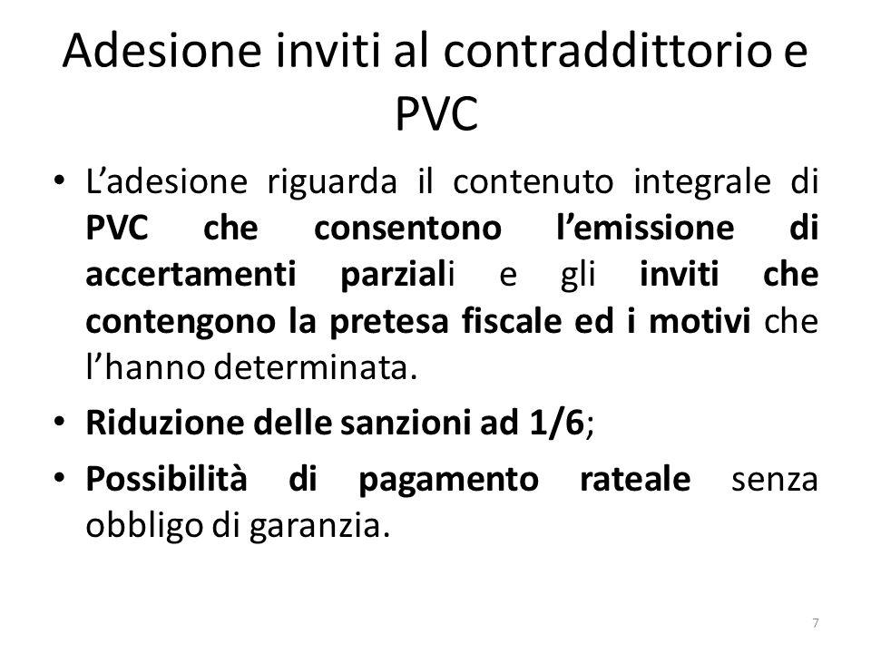 Adesione inviti al contraddittorio e PVC L'adesione riguarda il contenuto integrale di PVC che consentono l'emissione di accertamenti parziali e gli inviti che contengono la pretesa fiscale ed i motivi che l'hanno determinata.