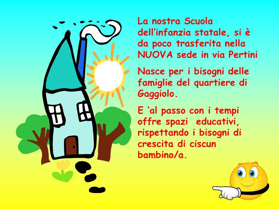 La nostra Scuola dell'infanzia statale, si è da poco trasferita nella NUOVA sede in via Pertini Nasce per i bisogni delle famiglie del quartiere di Gaggiolo.