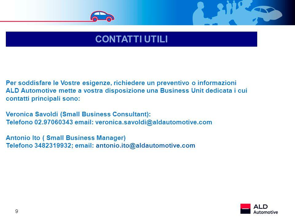 9 CONTATTI UTILI Per soddisfare le Vostre esigenze, richiedere un preventivo o informazioni ALD Automotive mette a vostra disposizione una Business Un