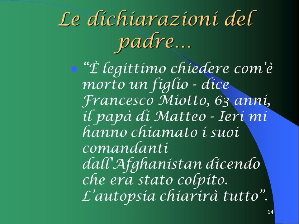 """14 Le dichiarazioni del padre… """"È legittimo chiedere com'è morto un figlio - dice Francesco Miotto, 63 anni, il papà di Matteo - Ieri mi hanno chiamat"""