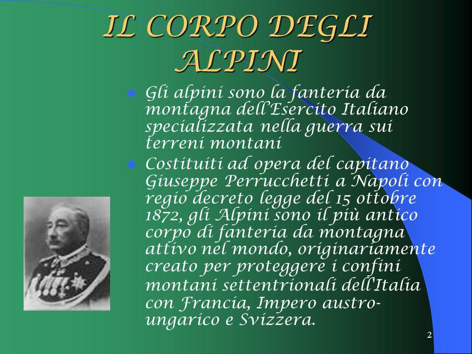 2 IL CORPO DEGLI ALPINI Gli alpini sono la fanteria da montagna dell'Esercito Italiano specializzata nella guerra sui terreni montani Costituiti ad op