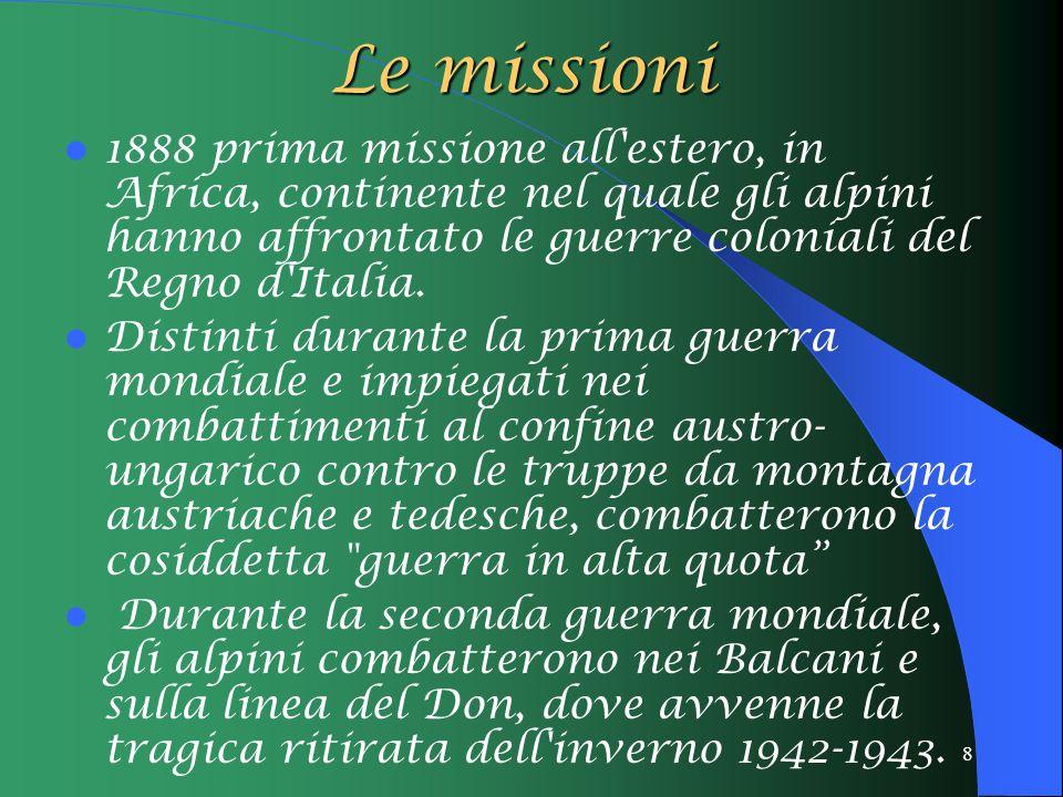 8 Le missioni 1888 prima missione all estero, in Africa, continente nel quale gli alpini hanno affrontato le guerre coloniali del Regno d Italia.