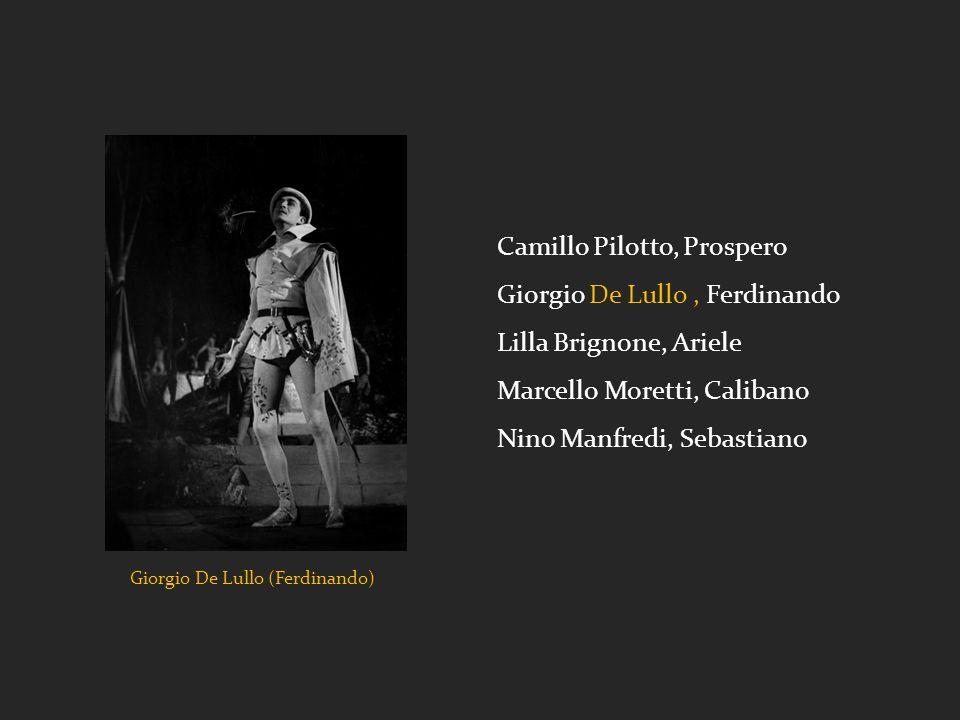 Giorgio De Lullo (Ferdinando) Camillo Pilotto, Prospero Giorgio De Lullo, Ferdinando Lilla Brignone, Ariele Marcello Moretti, Calibano Nino Manfredi, Sebastiano