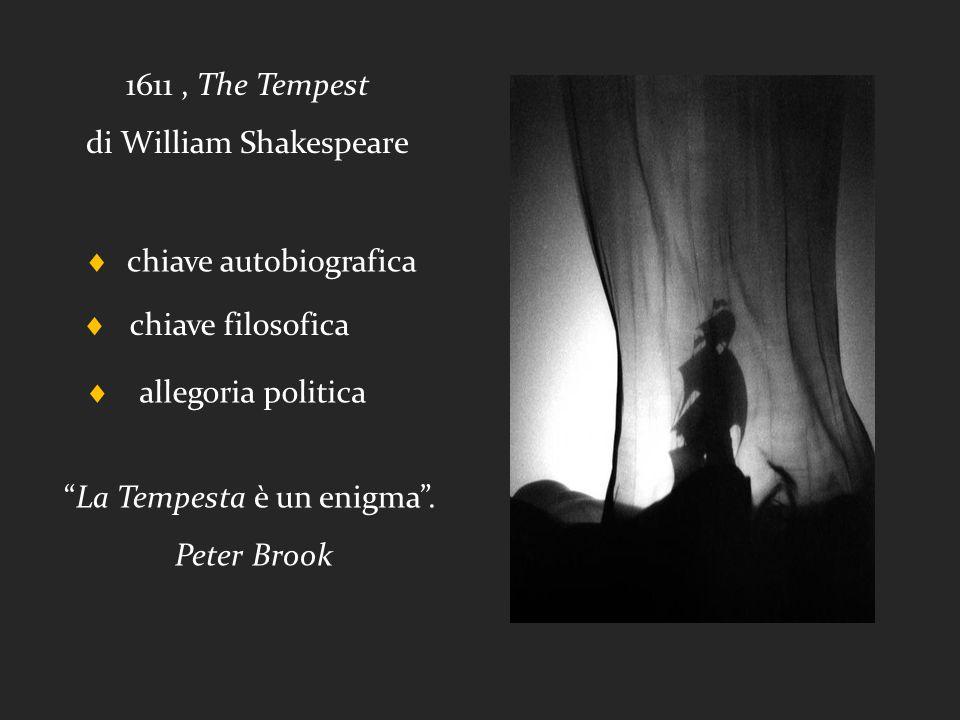 1611, The Tempest di William Shakespeare  chiave filosofica  chiave autobiografica La Tempesta è un enigma .