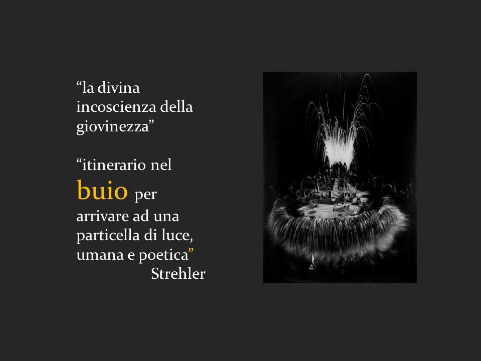la divina incoscienza della giovinezza itinerario nel buio per arrivare ad una particella di luce, umana e poetica Strehler