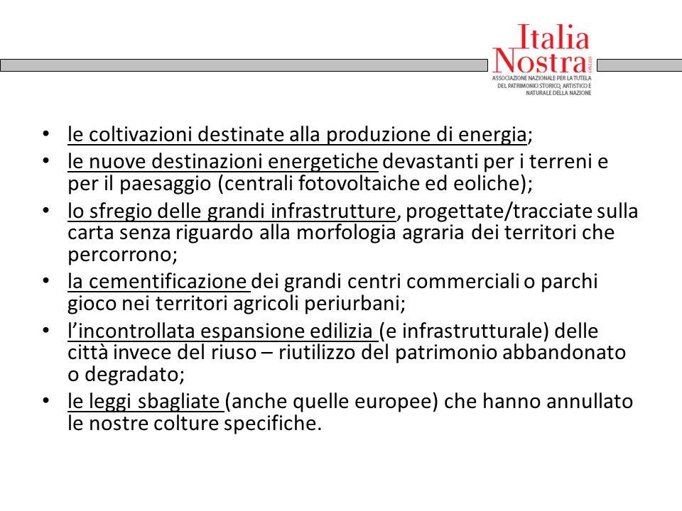 le coltivazioni destinate alla produzione di energia; le nuove destinazioni energetiche devastanti per i terreni e per il paesaggio (centrali fotovolt