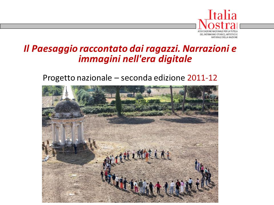 Il Paesaggio raccontato dai ragazzi. Narrazioni e immagini nell'era digitale Progetto nazionale – seconda edizione 2011-12