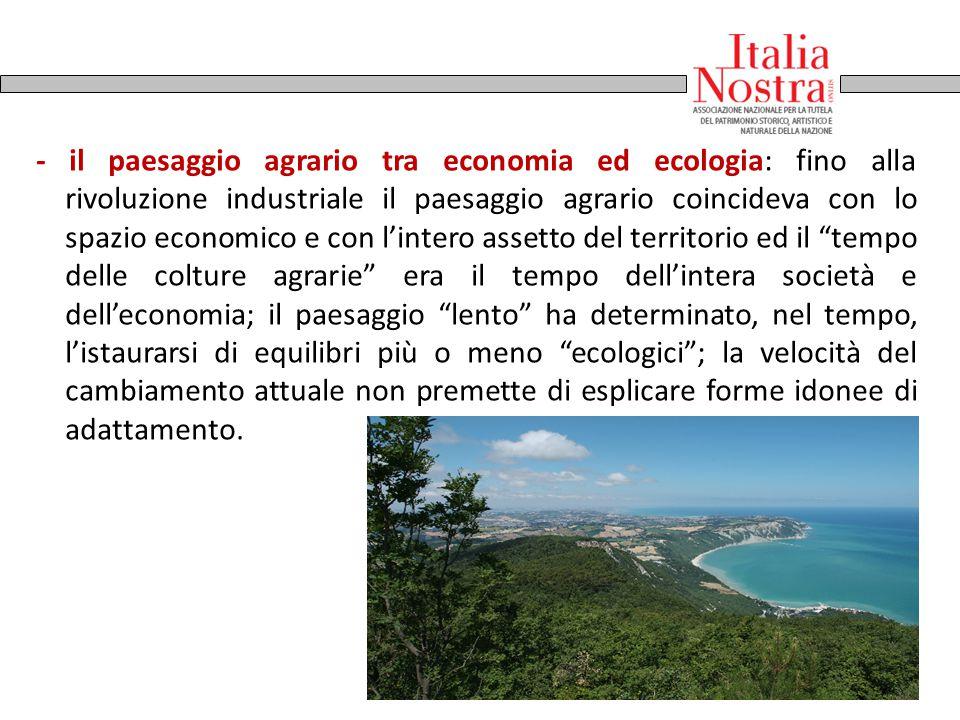 - il paesaggio agrario tra economia ed ecologia: fino alla rivoluzione industriale il paesaggio agrario coincideva con lo spazio economico e con l'int