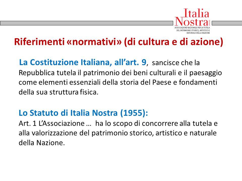 Riferimenti «normativi» (di cultura e di azione) La Costituzione Italiana, all'art. 9, sancisce che la Repubblica tutela il patrimonio dei beni cultur