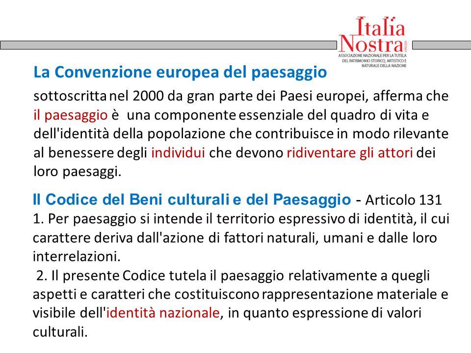 La Convenzione europea del paesaggio sottoscritta nel 2000 da gran parte dei Paesi europei, afferma che il paesaggio è una componente essenziale del q