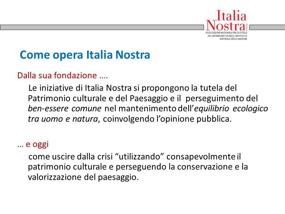 Come opera Italia Nostra Dalla sua fondazione …. Le iniziative di Italia Nostra si propongono la tutela del Patrimonio culturale e del Paesaggio e il