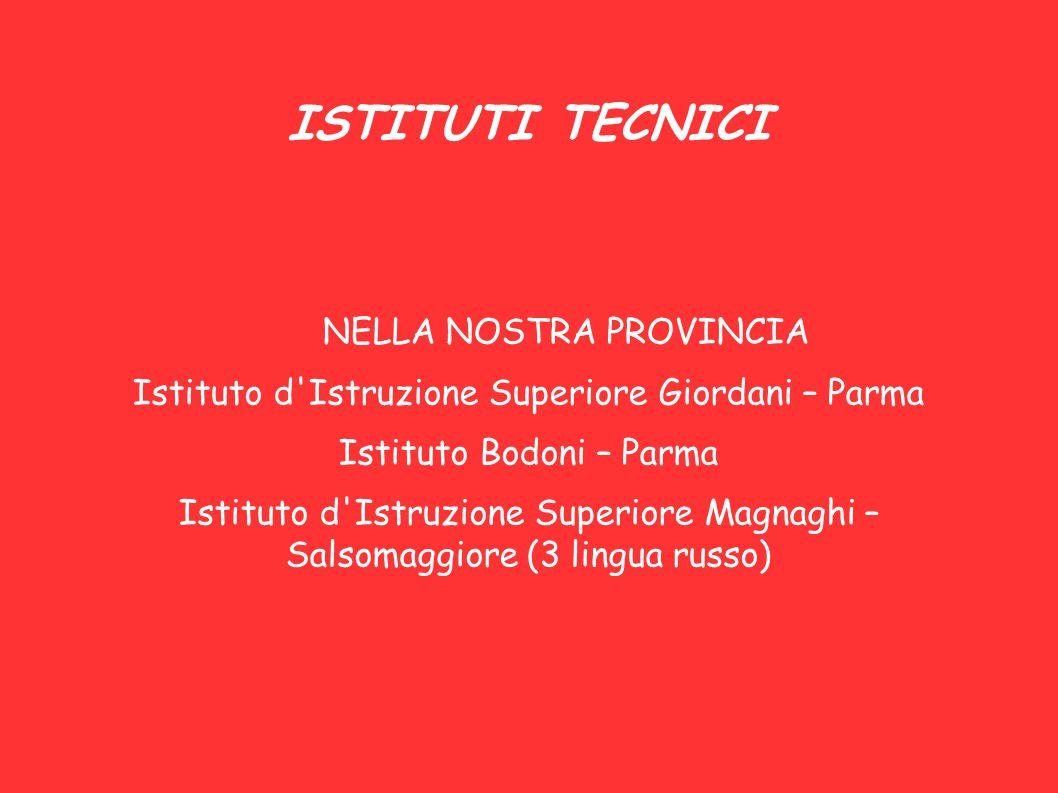 ISTITUTI TECNICI NELLA NOSTRA PROVINCIA Istituto d'Istruzione Superiore Giordani – Parma Istituto Bodoni – Parma Istituto d'Istruzione Superiore Magna
