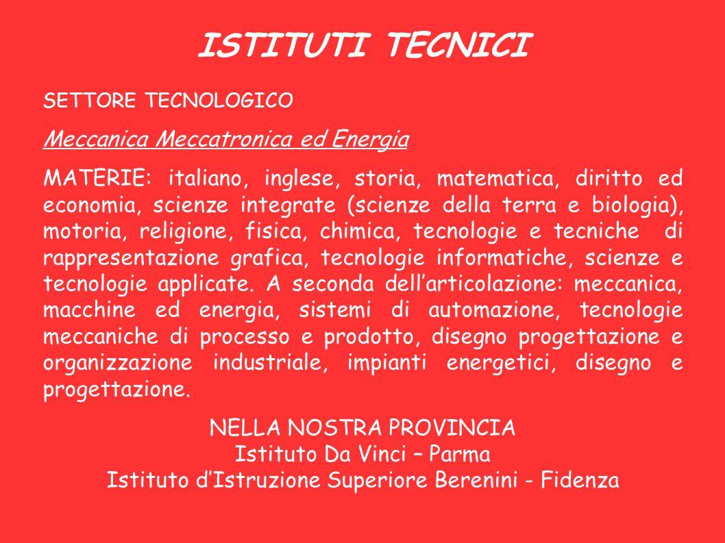 ISTITUTI TECNICI SETTORE TECNOLOGICO Meccanica Meccatronica ed Energia MATERIE: italiano, inglese, storia, matematica, diritto ed economia, scienze in
