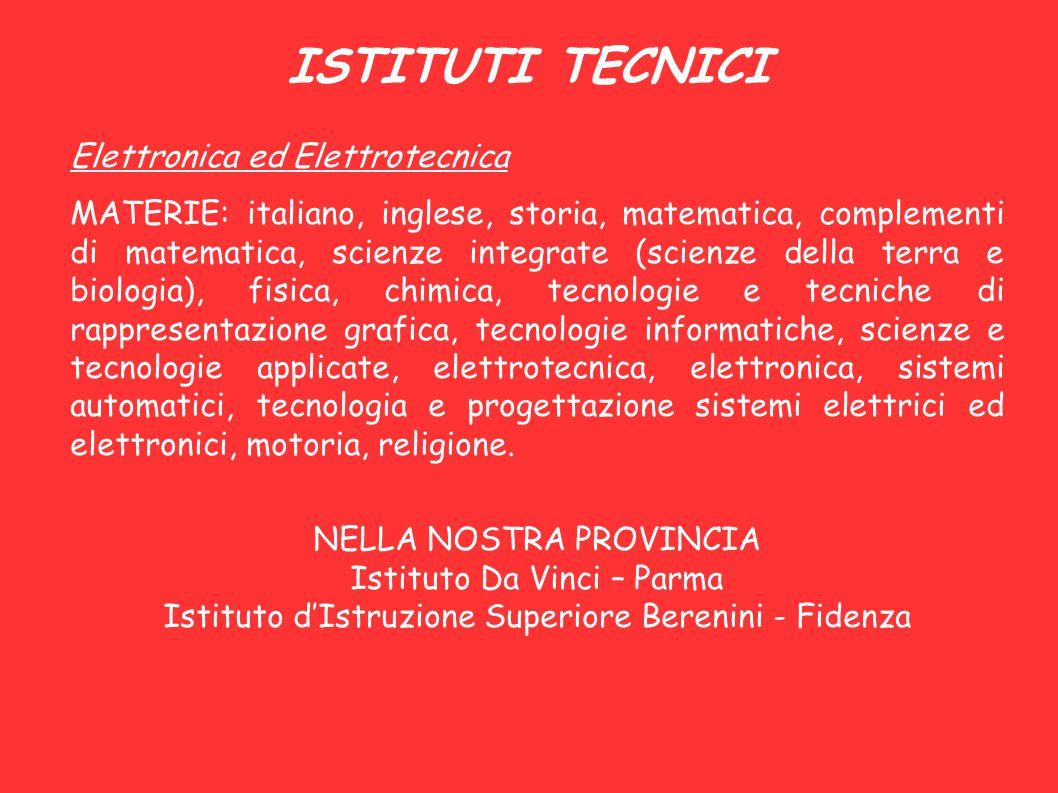 ISTITUTI TECNICI Elettronica ed Elettrotecnica MATERIE: italiano, inglese, storia, matematica, complementi di matematica, scienze integrate (scienze d