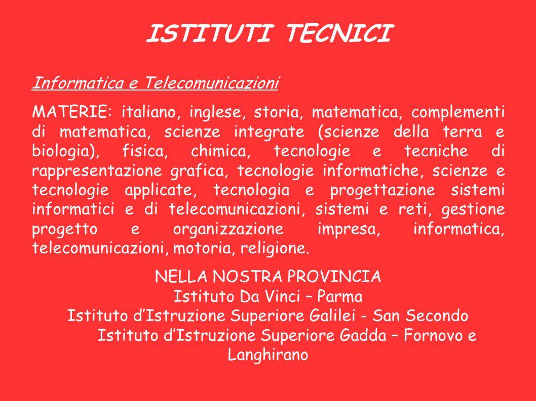 ISTITUTI TECNICI Informatica e Telecomunicazioni MATERIE: italiano, inglese, storia, matematica, complementi di matematica, scienze integrate (scienze