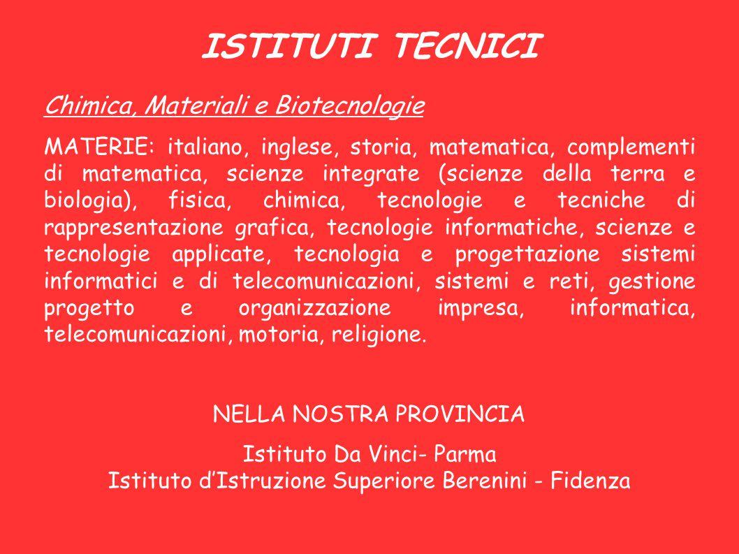 ISTITUTI TECNICI Chimica, Materiali e Biotecnologie MATERIE: italiano, inglese, storia, matematica, complementi di matematica, scienze integrate (scie
