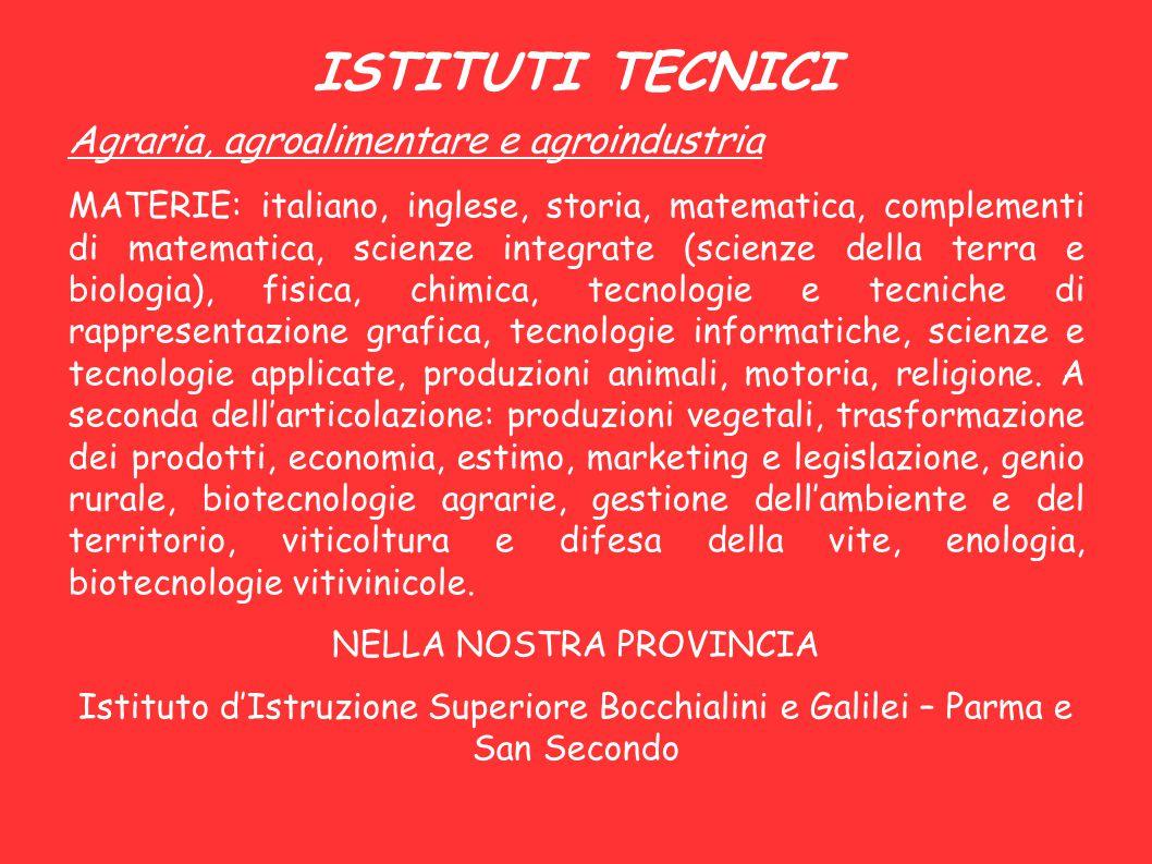 ISTITUTI TECNICI Agraria, agroalimentare e agroindustria MATERIE: italiano, inglese, storia, matematica, complementi di matematica, scienze integrate