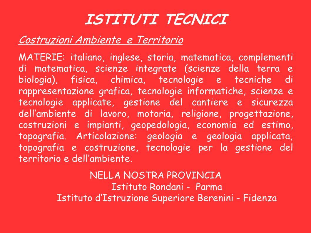 ISTITUTI TECNICI Costruzioni Ambiente e Territorio MATERIE: italiano, inglese, storia, matematica, complementi di matematica, scienze integrate (scien