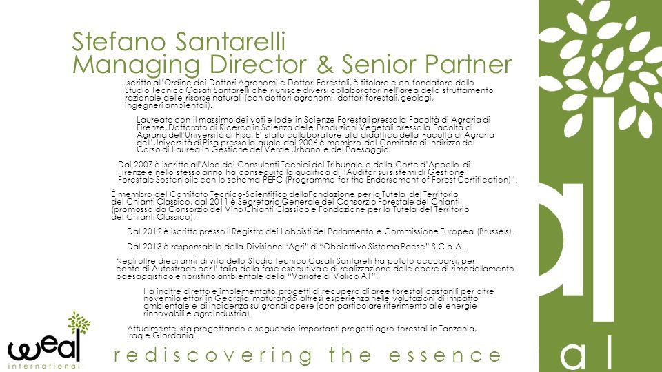 Stefano Santarelli Managing Director & Senior Partner rediscovering the essence Iscritto all'Ordine dei Dottori Agronomi e Dottori Forestali, è titola
