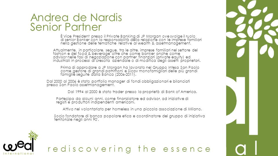 Andrea de Nardis Senior Partner rediscovering the essence È Vice President presso il Private Banking di JP Morgan ove svolge il ruolo di senior Banker