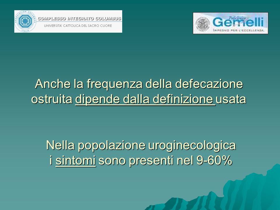 Anche la frequenza della defecazione ostruita dipende dalla definizione usata Nella popolazione uroginecologica i sintomi sono presenti nel 9-60%