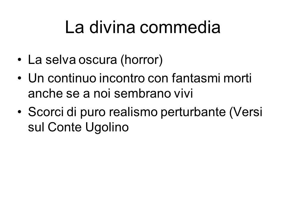 La divina commedia La selva oscura (horror) Un continuo incontro con fantasmi morti anche se a noi sembrano vivi Scorci di puro realismo perturbante (Versi sul Conte Ugolino