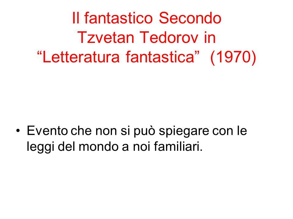 Il fantastico Secondo Tzvetan Tedorov in Letteratura fantastica (1970) Evento che non si può spiegare con le leggi del mondo a noi familiari.
