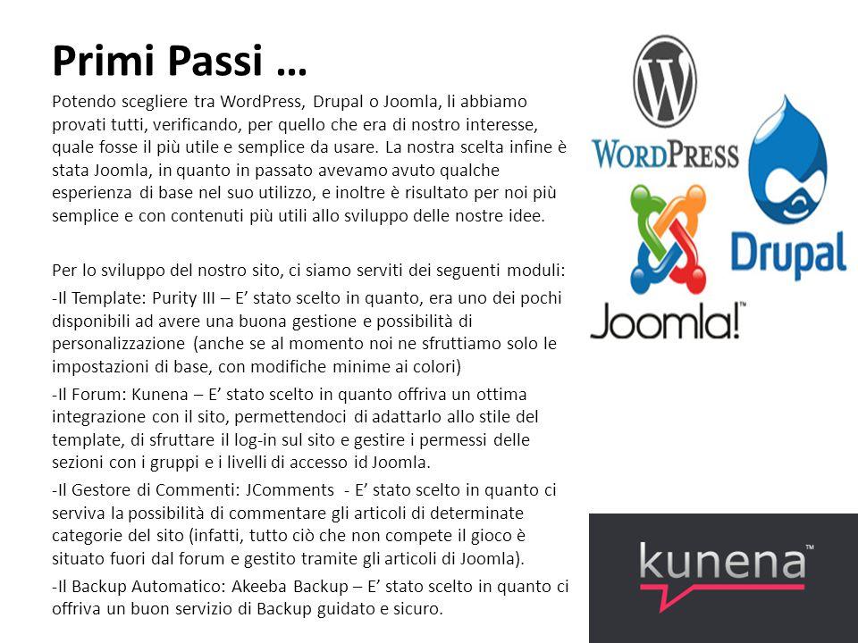 Primi Passi … Potendo scegliere tra WordPress, Drupal o Joomla, li abbiamo provati tutti, verificando, per quello che era di nostro interesse, quale fosse il più utile e semplice da usare.