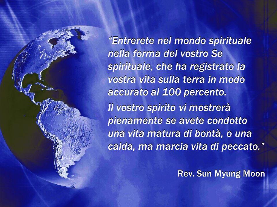 """""""Entrerete nel mondo spirituale nella forma del vostro Se spirituale, che ha registrato la vostra vita sulla terra in modo accurato al 100 percento. I"""