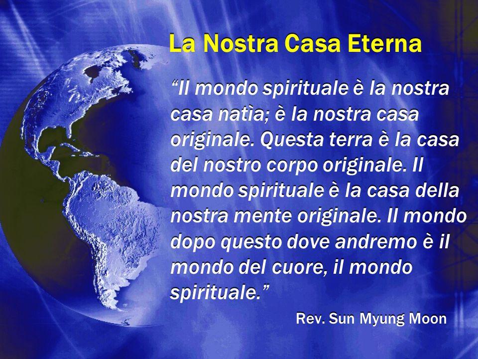 """La Nostra Casa Eterna """"Il mondo spirituale è la nostra casa natìa; è la nostra casa originale. Questa terra è la casa del nostro corpo originale. Il m"""