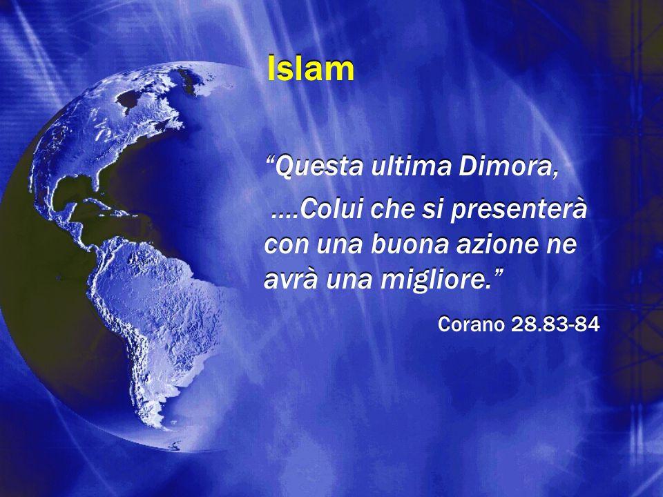 """Islam """"Questa ultima Dimora, ….Colui che si presenterà con una buona azione ne avrà una migliore."""" Corano 28.83-84 """"Questa ultima Dimora, ….Colui che"""
