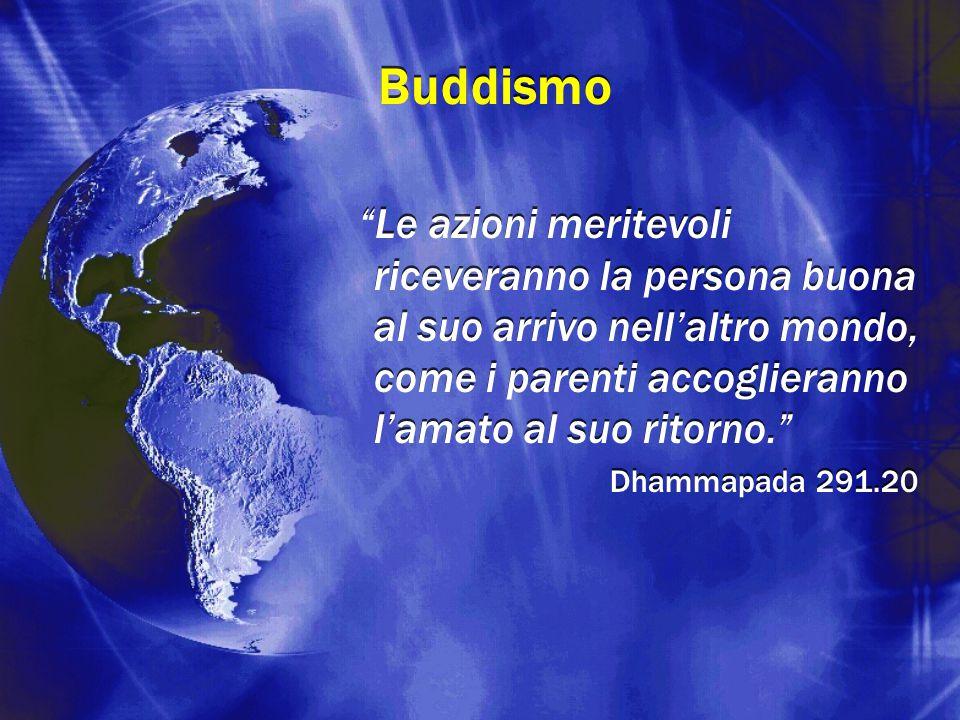 """Buddismo """"Le azioni meritevoli riceveranno la persona buona al suo arrivo nell'altro mondo, come i parenti accoglieranno l'amato al suo ritorno."""" Dham"""