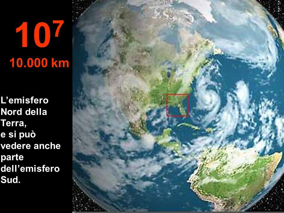 Visione da un satellite 10 6 1.000 km