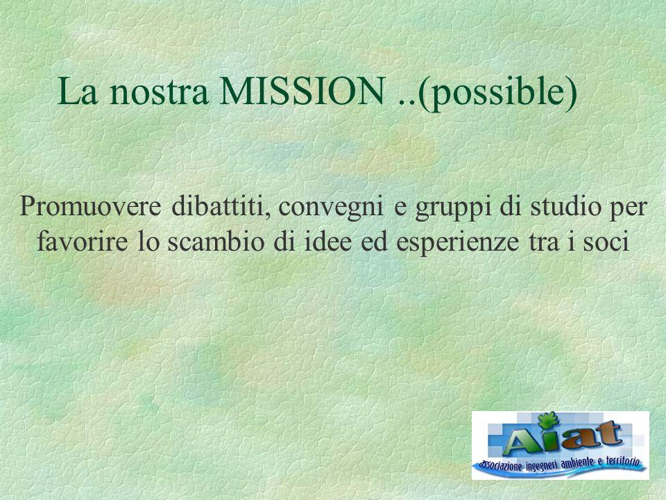 La nostra MISSION..(possible) Promuovere dibattiti, convegni e gruppi di studio per favorire lo scambio di idee ed esperienze tra i soci