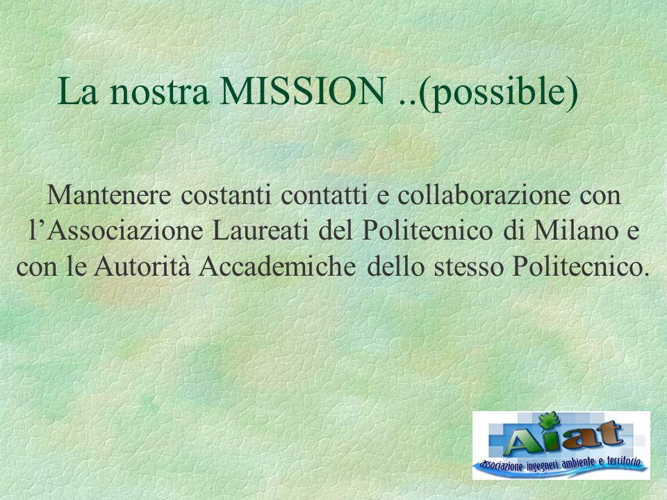 La nostra MISSION..(possible) Mantenere costanti contatti e collaborazione con l'Associazione Laureati del Politecnico di Milano e con le Autorità Accademiche dello stesso Politecnico.