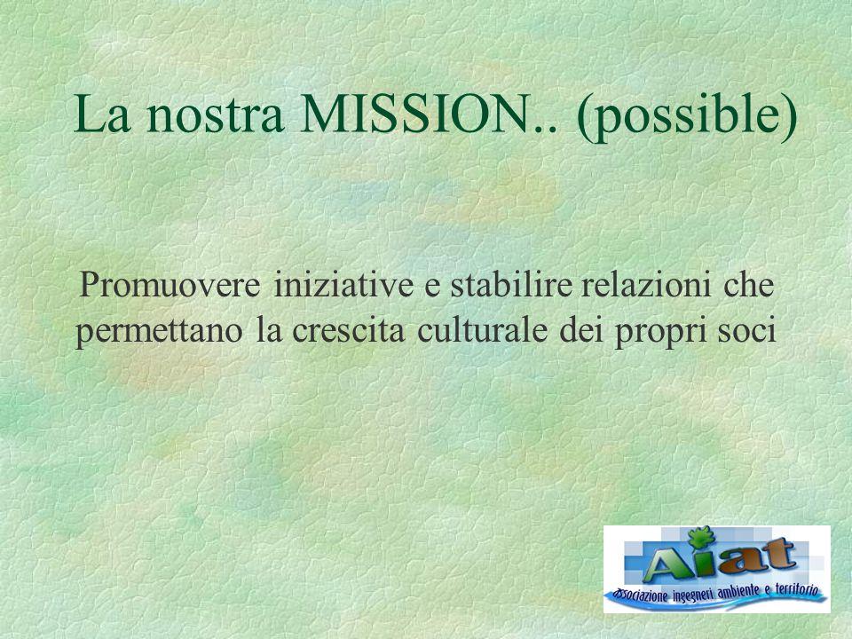 La nostra MISSION.. (possible) Promuovere iniziative e stabilire relazioni che permettano la crescita culturale dei propri soci