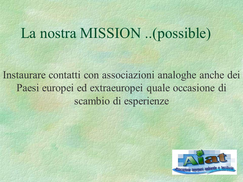 La nostra MISSION..(possible) Instaurare contatti con associazioni analoghe anche dei Paesi europei ed extraeuropei quale occasione di scambio di espe