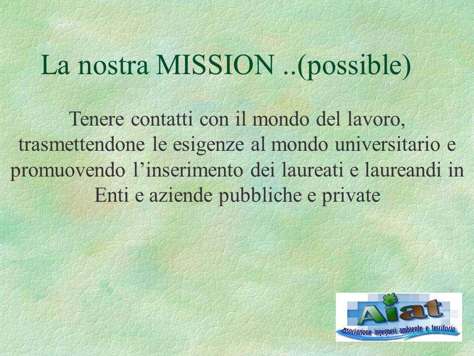 La nostra MISSION..(possible) Tenere contatti con il mondo del lavoro, trasmettendone le esigenze al mondo universitario e promuovendo l'inserimento dei laureati e laureandi in Enti e aziende pubbliche e private