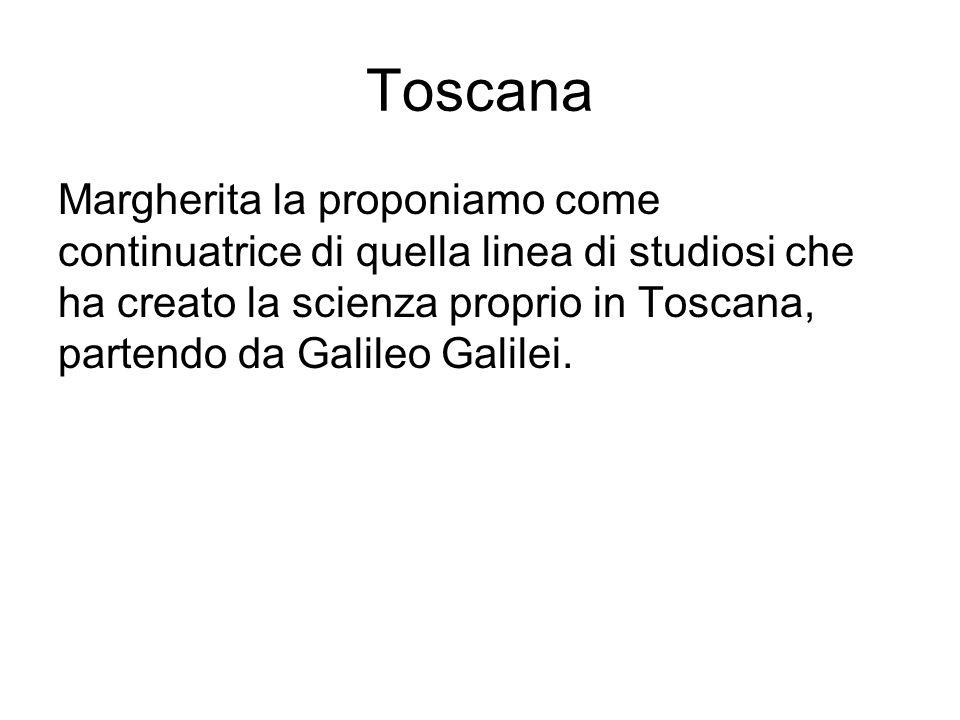 Toscana Margherita la proponiamo come continuatrice di quella linea di studiosi che ha creato la scienza proprio in Toscana, partendo da Galileo Galil