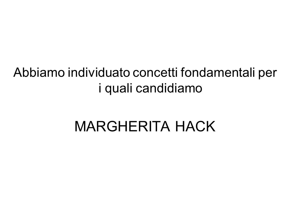 Abbiamo individuato concetti fondamentali per i quali candidiamo MARGHERITA HACK