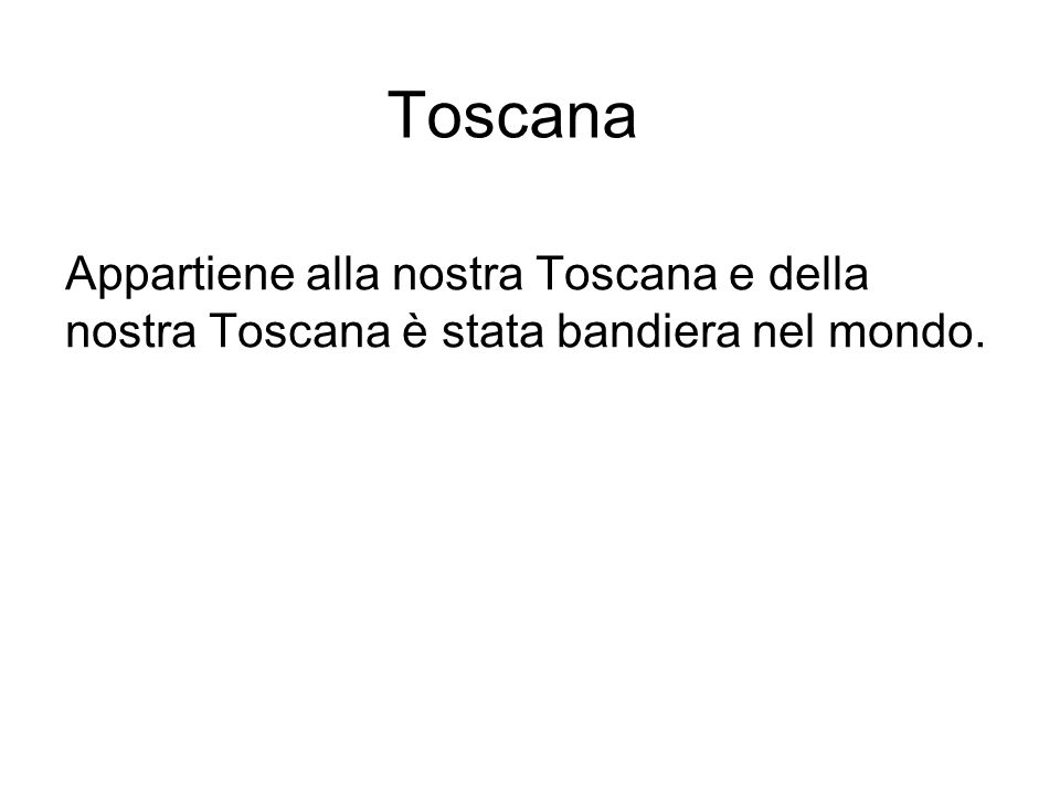 Toscana Appartiene alla nostra Toscana e della nostra Toscana è stata bandiera nel mondo.