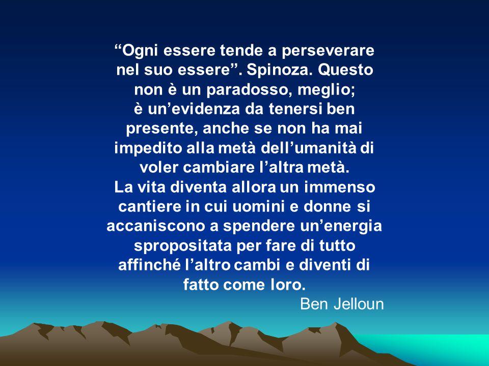 """""""Ogni essere tende a perseverare nel suo essere"""". Spinoza. Questo non è un paradosso, meglio; è un'evidenza da tenersi ben presente, anche se non ha m"""