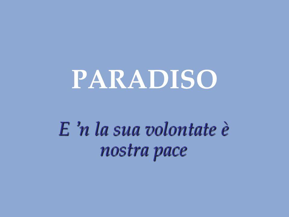 PARADISO E 'n la sua volontate è nostra pace