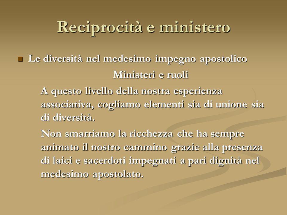 Le diversità nel medesimo impegno apostolico Ministeri e ruoli A questo livello della nostra esperienza associativa, cogliamo elementi sia di unione sia di diversità.