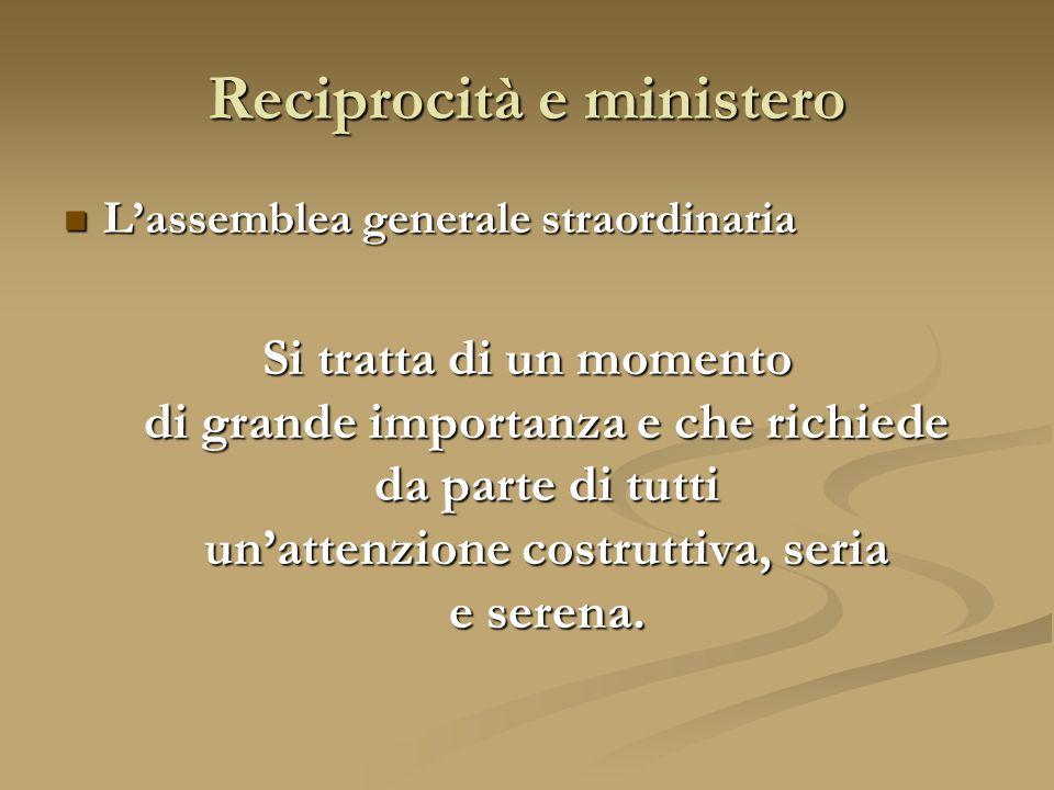 Reciprocità e ministero L'assemblea generale straordinaria Si tratta di un momento di grande importanza e che richiede da parte di tutti un'attenzione costruttiva, seria e serena.